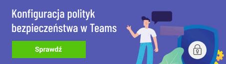 Konfiguracja polityk bezpieczeństwa w Teams
